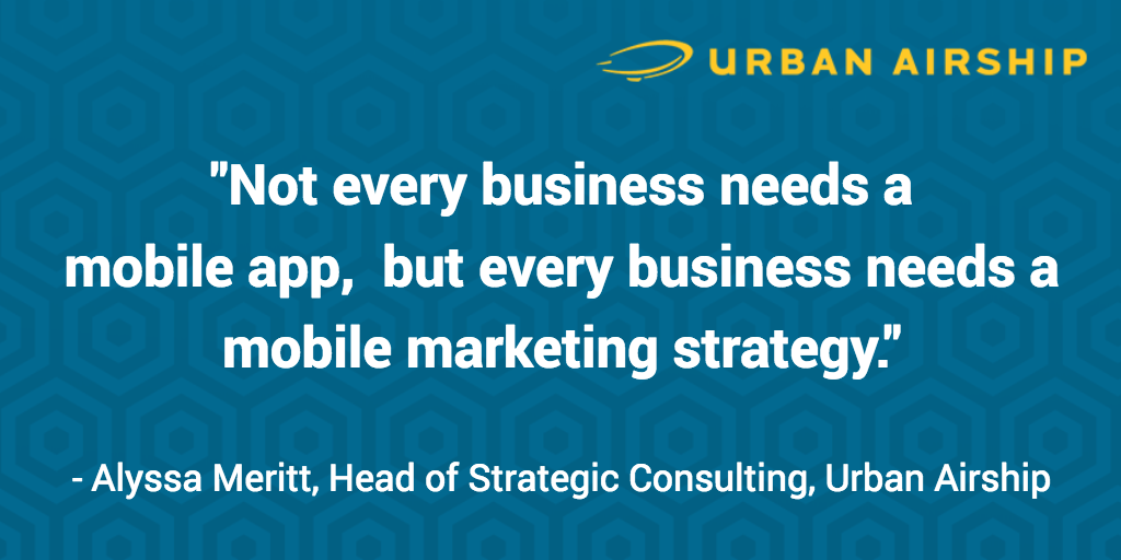 not-every-business-needs-a-mobile-app-but-every-business-needs-a-mobile-marketing-strategy-quote-card-alyssa-meritt-head-of-strategic-consulting-urban-airship